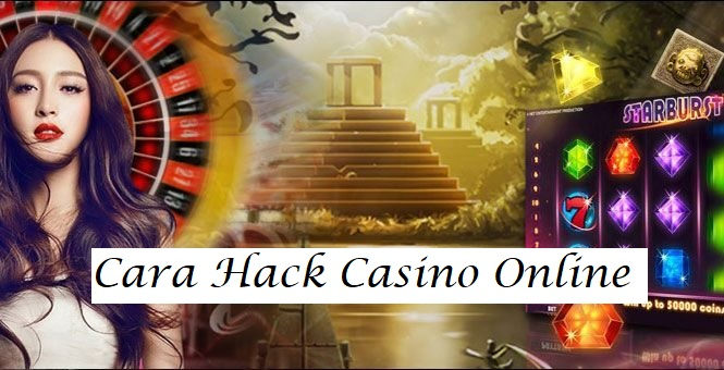 Cara Hack Casino Online