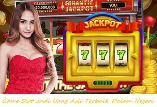 Game Slot Judi Uang Asli Terbaik Dalam Negeri